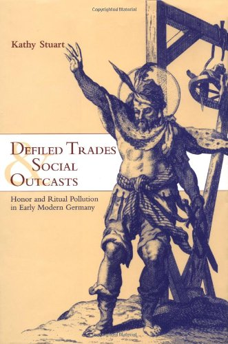 Defiled Trades and Social Outcasts: Honor and Ritual Pollution in Early Modern Germany 9780521652391