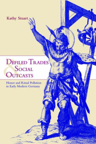 Defiled Trades and Social Outcasts: Honor and Ritual Pollution in Early Modern Germany 9780521027212