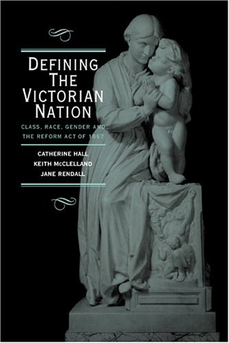 Defining the Victorian Nation: Class, Race, Gender and the British Reform Act of 1867 9780521572187