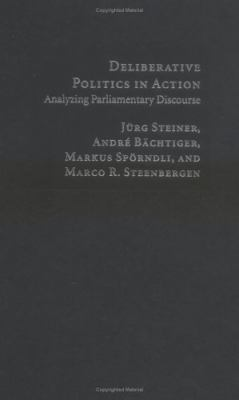 Deliberative Politics in Action: Analyzing Parliamentary Discourse 9780521828710