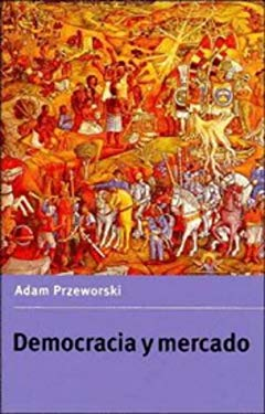 Democracia y Mercado: Reformas Politicas y Economicas En La Europa del Este y America Latina 9780521476454
