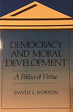 Democracy and Moral Development: A Politics of Virtue 9780520070677