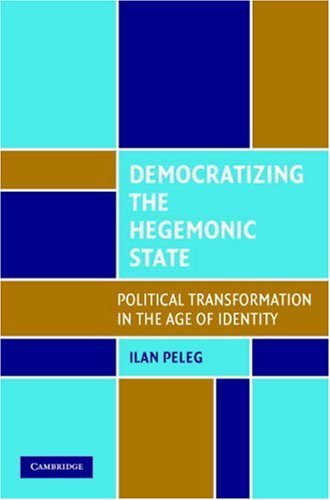 Democratizing the Hegemonic State: Political Transformation in the Age of Identity 9780521707329