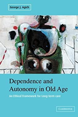 Dependence and Autonomy in Old Age: An Ethical Framework for Long-Term Care 9780521009201