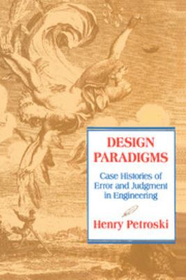 Design Paradigms: Case Histories of Error and Judgment in Engineering 9780521466493