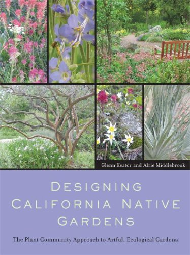 Designing California Native Gardens: The Plant Community Approach to Artful, Ecological Gardens 9780520251106