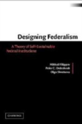 Designing Federalism: A Theory of Self-Sustainable Federal Institutions 9780521816182