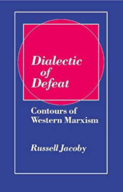 Dialectic of Defeat: Contours of Western Marxism 9780521239158