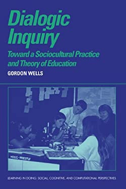 Dialogic Inquiry: Towards a Socio-Cultural Practice and Theory of Education 9780521631334