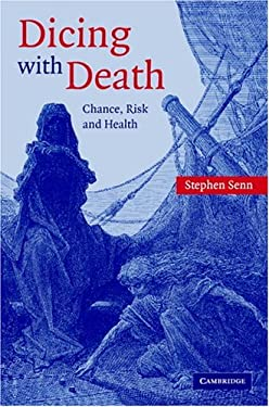 Dicing with Death: Chance, Risk and Health 9780521832595