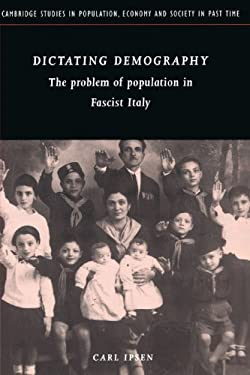 Dictating Demography: The Problem of Population in Fascist Italy 9780521894258