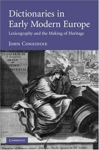 Dictionaries in Early Modern Europe: Lexicography and the Making of Heritage