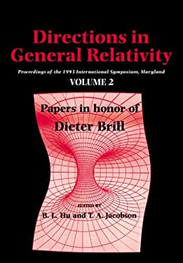 Directions in General Relativity: Volume 2: Proceedings of the 1993 International Symposium, Maryland: Papers in Honor of Dieter Brill 9780521021401