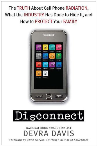 Disconnect: The Truth about Cell Phone Radiation, What the Industry Has Done to Hide It, and How to Protect Your Family 9780525951940