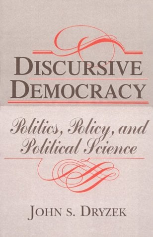 Discursive Democracy: Politics, Policy, and Political Science 9780521478274