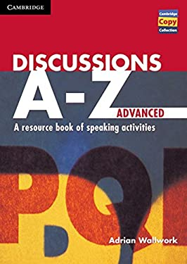 Discussions A-Z Advanced: A Resource Book of Speaking Activities 9780521559799
