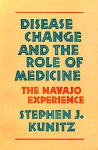 Disease Change and the Role of Medicine: The Navajo Experience 9780520067899