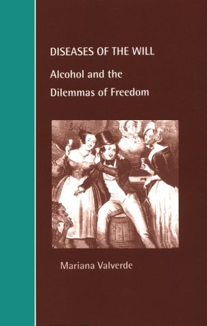 Diseases of the Will: Alcohol and the Dilemmas of Freedom 9780521644693