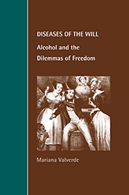 Diseases of the Will: Alcohol and the Dilemmas of Freedom 9780521623001
