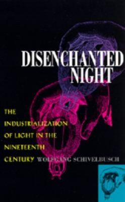 Disenchanted Night: Industrialization of Light 19th Century 9780520203549
