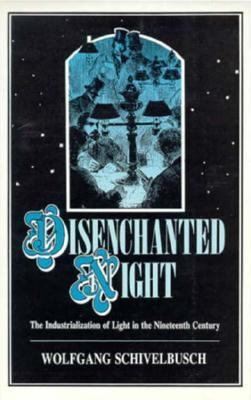 Disenchanted Night: The Industrialization of Light in the Nineteenth Century 9780520059030
