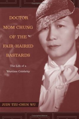 Doctor Mom Chung of the Fair-Haired Bastards: The Life of a Wartime Celebrity 9780520241435