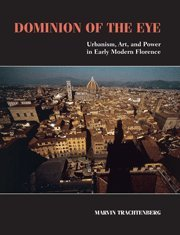 Dominion of the Eye: Urbanism, Art, and Power in Early Modern Florence 9780521728256