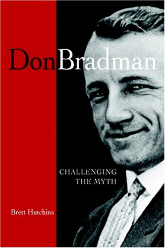 Don Bradman: Challenging the Myth 9780521677769