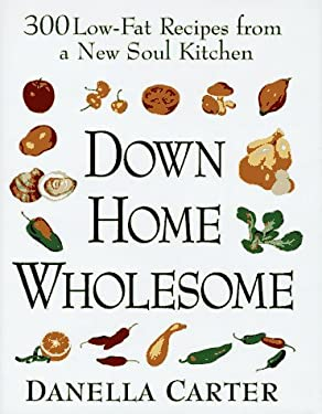 Down-Home Wholesome: 300 Low-Fat Recipes from a New Soul Kitchen 9780525939092