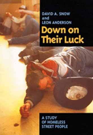 Down on Their Luck: A Study of Homeless Street People 9780520079892
