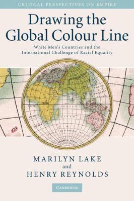 Drawing the Global Colour Line: White Men's Countries and the International Challenge of Racial Equality 9780521881180