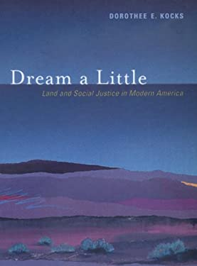 Dream a Little: Land and Social Justice in Modern America 9780520222809