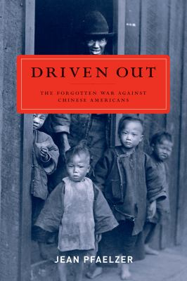 Driven Out: The Forgotten War Against Chinese Americans 9780520256941
