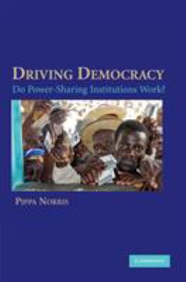 Driving Democracy: Do Power-Sharing Institutions Work? 9780521694803