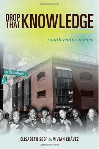Drop That Knowledge: Youth Radio Stories 9780520260870