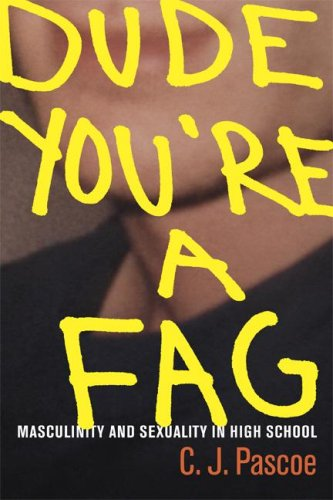 Dude, You're a Fag: Masculinity and Sexuality in High School 9780520252301