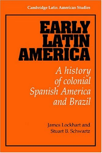 Early Latin America : A History of Colonial Spanish America and Brazil