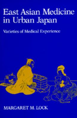 East Asian Medicine in Urban Japan: Varieties of Medical Experience 9780520052314