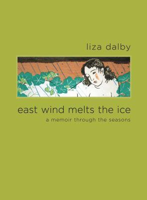 East Wind Melts the Ice: A Memoir Through the Seasons 9780520259911