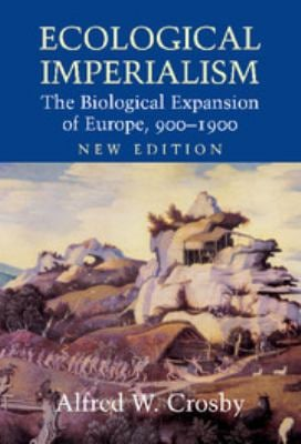 Ecological Imperialism: The Biological Expansion of Europe, 900 1900 9780521837323