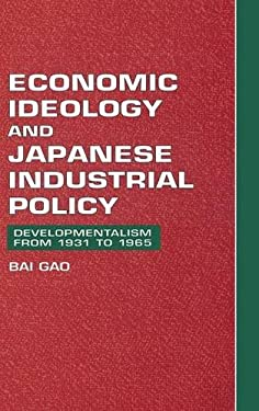 Economic Ideology and Japanese Industrial Policy: Developmentalism from 1931 to 1965 9780521582407