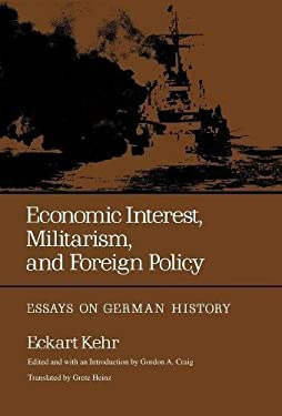 Economic Interest, Militarism, and Foreign Policy: Essays on German History 9780520028807