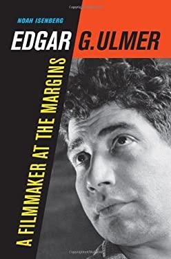 Edgar G. Ulmer: A Filmmaker at the Margins 9780520235779