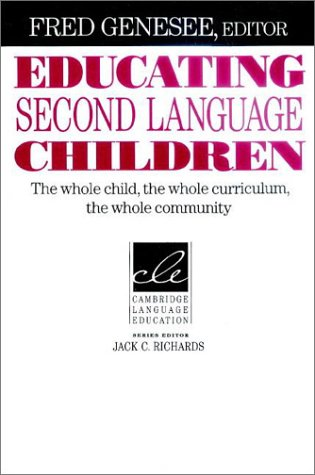 Educating Second Language Children: The Whole Child, the Whole Curriculum, the Whole Community 9780521457972
