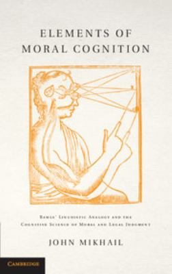 Elements of Moral Cognition: Rawls' Linguistic Analogy and the Cognitive Science of Moral and Legal Judgment 9780521855785