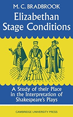 Elizabethan Stage Conditions: A Study of Their Place in the Interpretation of Shakespeare's Plays 9780521095396
