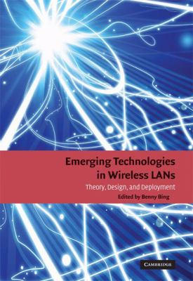 Emerging Technologies in Wireless LANs: Theory, Design, and Deployment 9780521895842