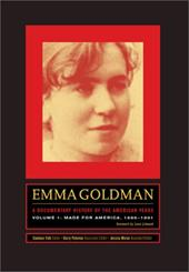 Emma Goldman: A Documentary History of the American Years: Volume 1: Made for America, 1890-1901