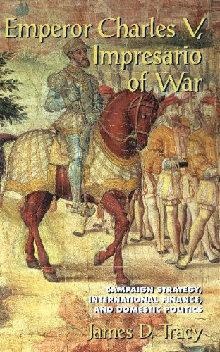 Emperor Charles V, Impresario of War: Campaign Strategy, International Finance, and Domestic Politics