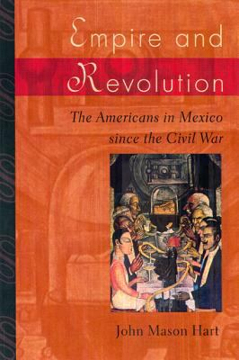 Empire and Revolution: The Americans in Mexico Since the Civil War 9780520223240
